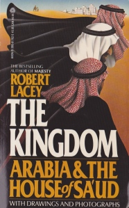 A History of Saudi Arabia, The Kingdom, by Robert Lacey.